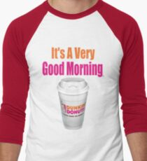Dunkin' Donuts - It's A Very Good Morning - (Designs4You) T-Shirt