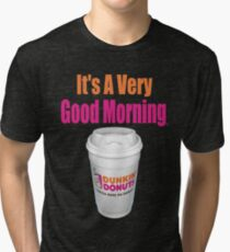 Dunkin' Donuts - It's A Very Good Morning - (Designs4You) Tri-blend T-Shirt