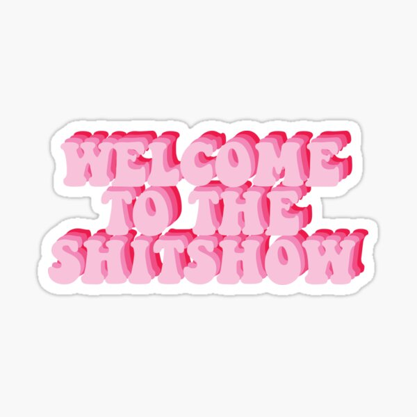 Welcome to the Shitshow Pink Sticker