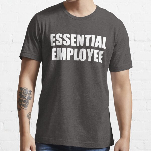 Essential Employee  Essential T-Shirt
