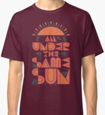 All Under The Same Sun Classic T-Shirt