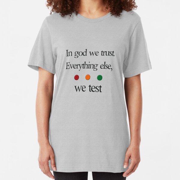 In god we trust.  Everything else we test Slim Fit T-Shirt