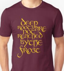 Deep Roots Are Not Reached By The Frost T-Shirt