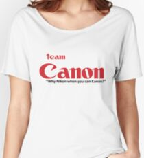 "Team Canon! - ""why nikon when you can CANON?"" Women's Relaxed Fit T-Shirt"