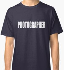 PHOTOGRAPHER - SECURITY STYLE! Classic T-Shirt