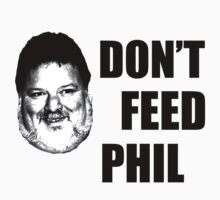 Don't Feed Phil