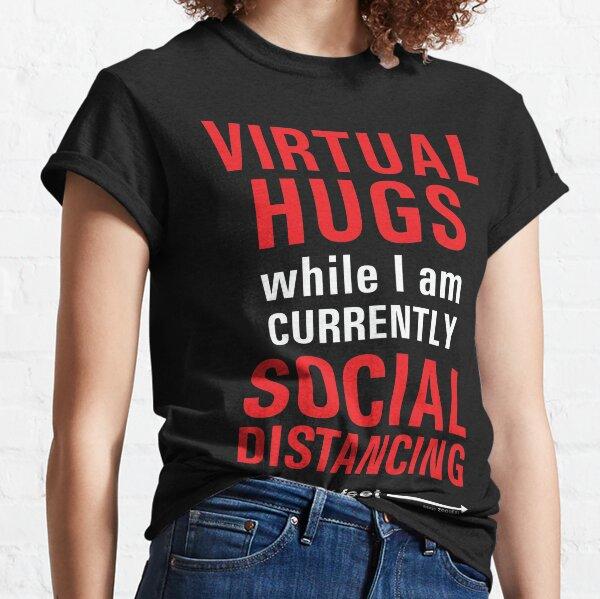 Virtual Hugs during Social Distancing Classic T-Shirt
