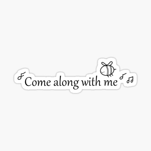 come along with me Sticker