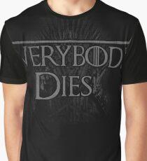 Everybody dies Graphic T-Shirt