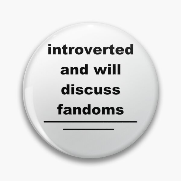 introverted and will discuss fandoms Pin