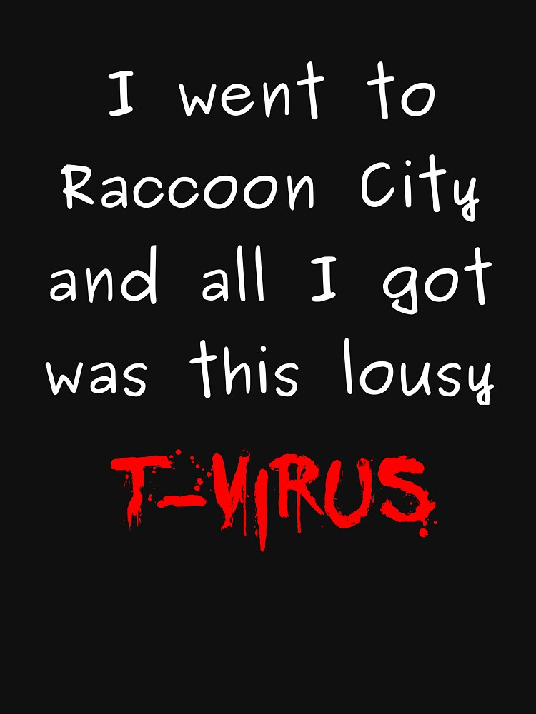 went to raccoon city - got t-virus | Unisex T-Shirt