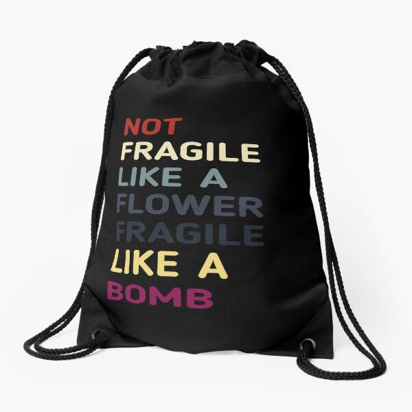 Not Fragile Like A Flower Fragile Like A Bomb  Drawstring Bag