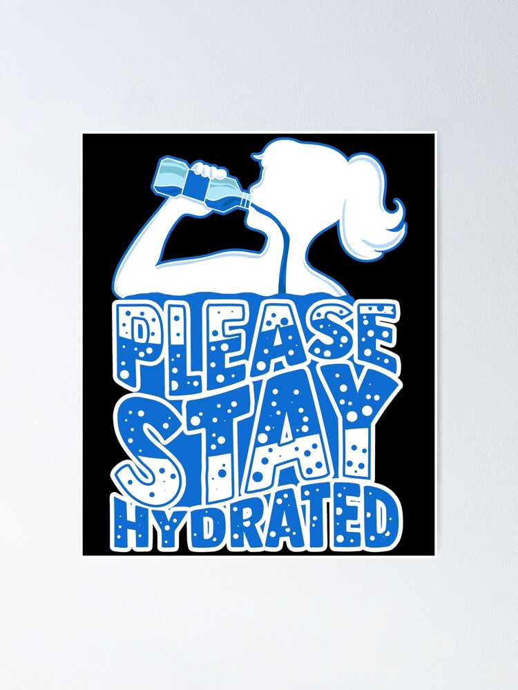 Please Stay Hydrated Poster By Happymonkeytees Redbubble