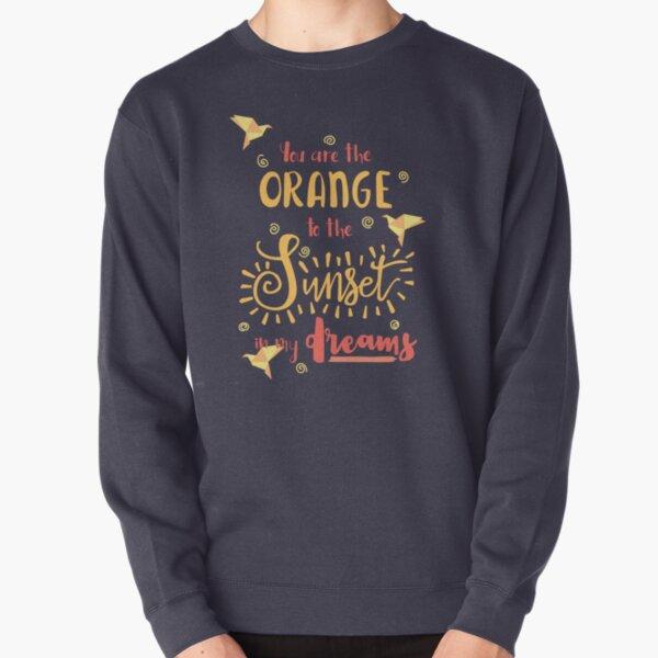 The Orange to my sunset Pullover Sweatshirt
