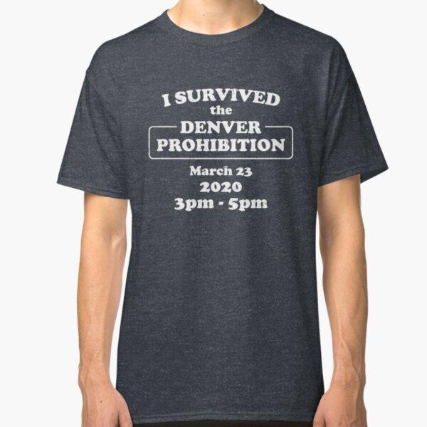 I Survived Denver Prohibition 2020 Classic T-Shirt
