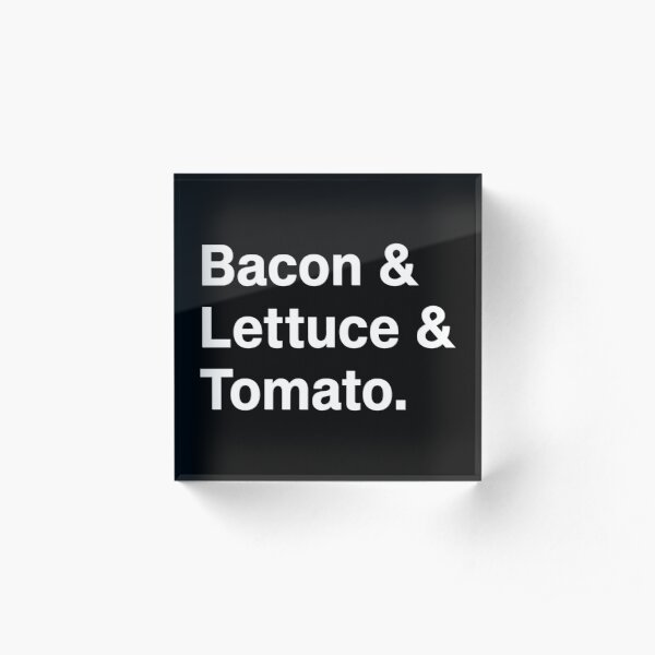Bacon & Lettuce & Tomato. Acrylic Block