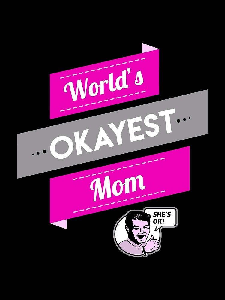 World's Okayest Mom | Funny Mom Gift by BootsBoots