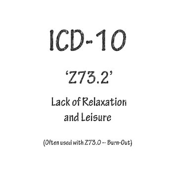 ICD-10 Z73.2 Lack of Relaxation and Leisure by Shutterbug-csg