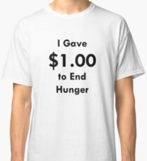 I Gave 1$ to End Hunger Classic T-Shirt