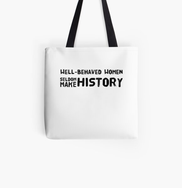 Gift Shopping Quote Feminist Well Behaved Women Seldom Make History Tote Bag
