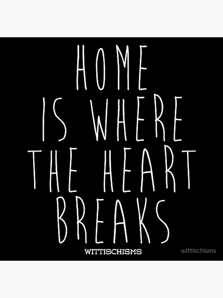 Home Is Where The Heart Is by wittischisms