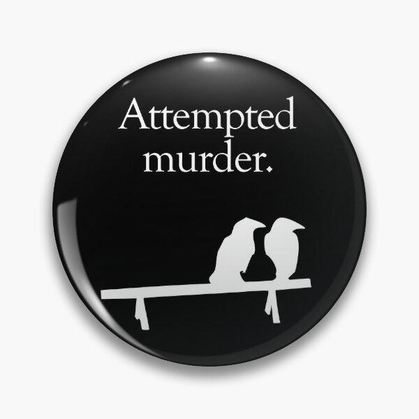Attempted Murder (White design) Pin