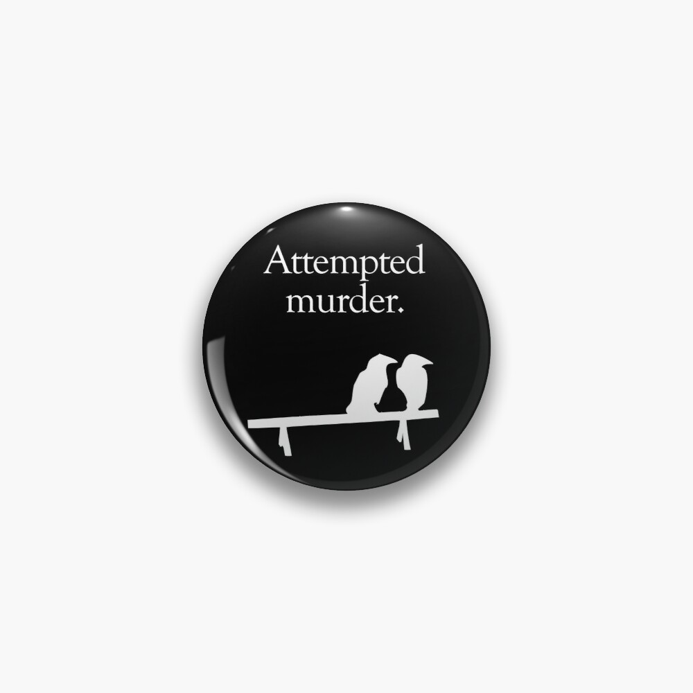 Attempted Murder (White design) Pin