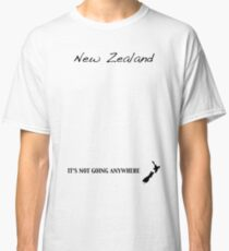 New Zealand - It's Not Going Anywhere Classic T-Shirt