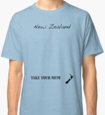 New Zealand - Take Your Mum Classic T-Shirt