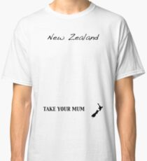 New Zealand - Take Your Mum Classic T-Shirt