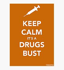 Keep Calm, Its A Drugs Bust Photographic Print