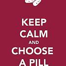 Keep Calm & Choose A Pill by thetangofox