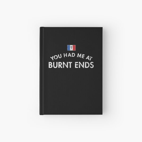 You Had Me At Burnt Ends Missouri BBQ Sauce Ribs Brisket Sandwich Smoked Hardcover Journal
