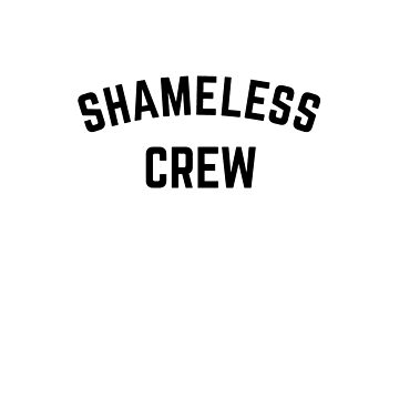 Shameless Crew by theenamegame