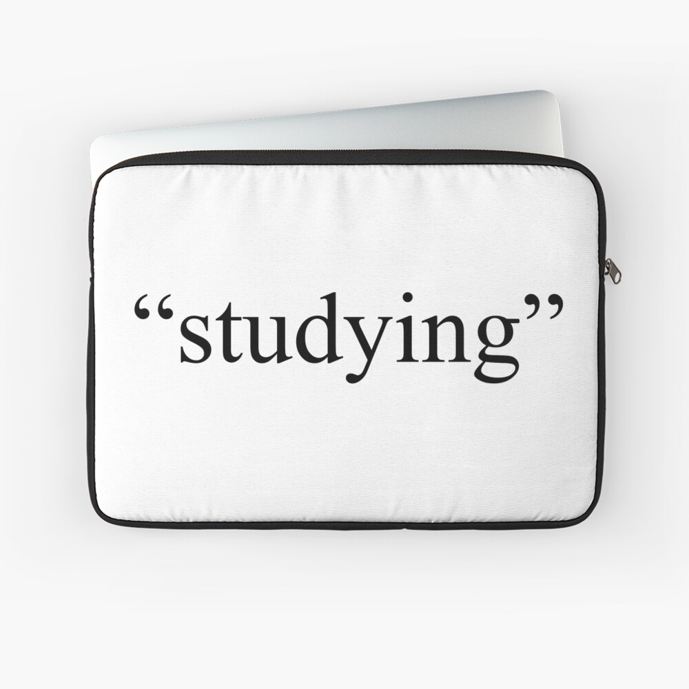 """""""Studying"""" from home Laptop Sleeve"""
