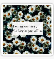 The less you care , the happier you will be stickers Sticker