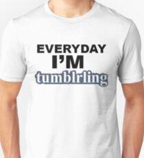 Everyday I'm tumblring T-Shirt