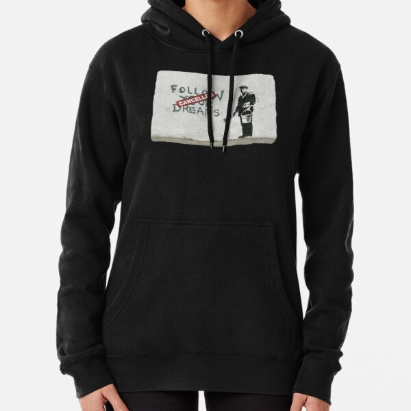 Banksy graffiti Original Quote Follow your dreams CANCELLED cynical with painter and bucket of paint Pullover Hoodie