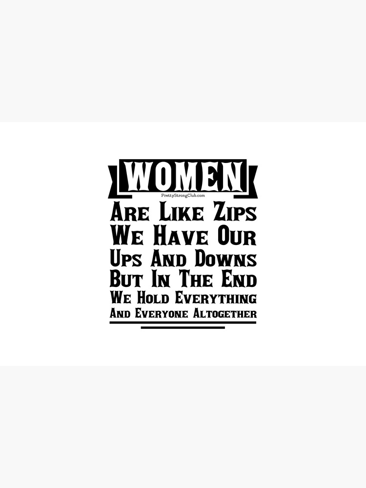 Women Are Like Zips by PrettyStrong