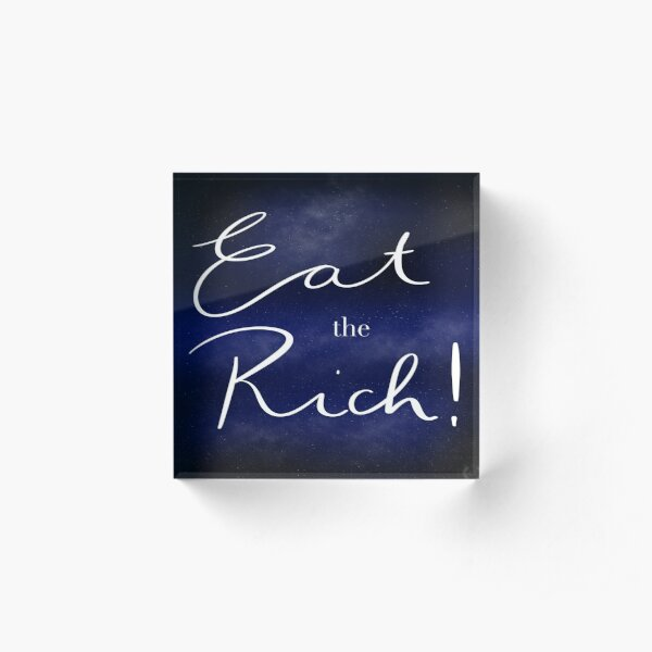 Eat the Rich! Acrylic Block