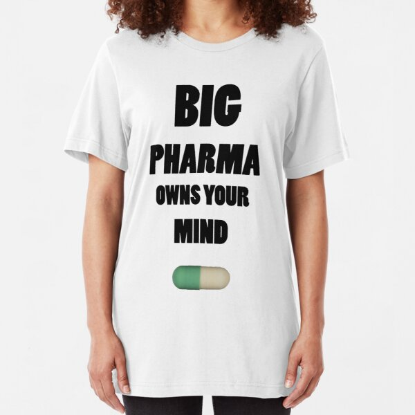 Big Pharma Owns Your Mind Slim Fit T-Shirt