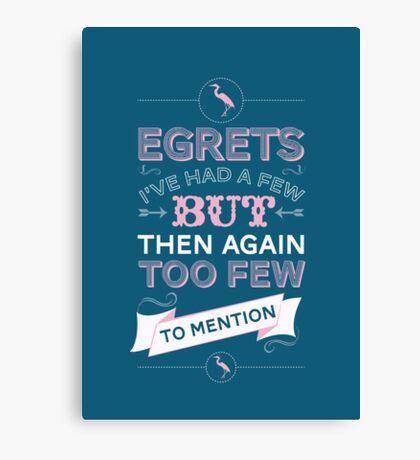 Egretts, I've had a few Canvas Print