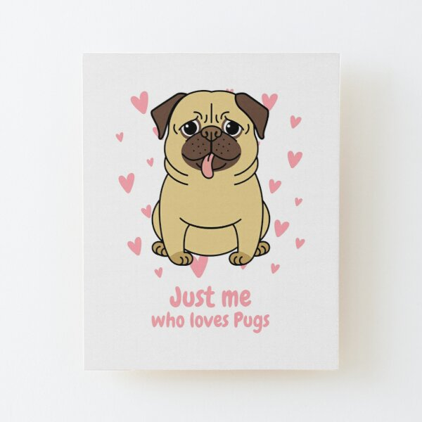 Just me who loves pugs Wood Mounted Print