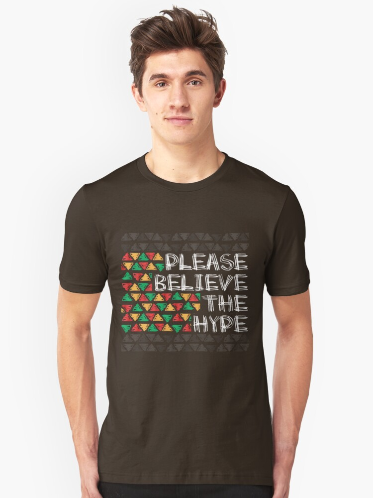 Please Believe the Hype- white text Unisex T-Shirt Front