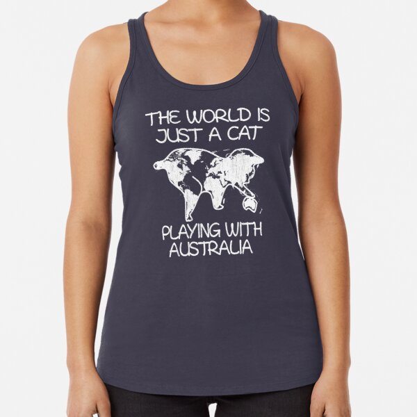 The world is just a cat playing with Australia Racerback Tank Top