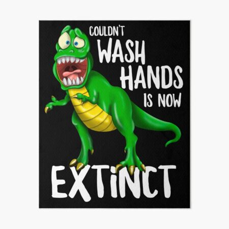 Couldn T Wash Hands Is Now Extinct T Rex Dinosaur Art Board Print By Hurrah Redbubble