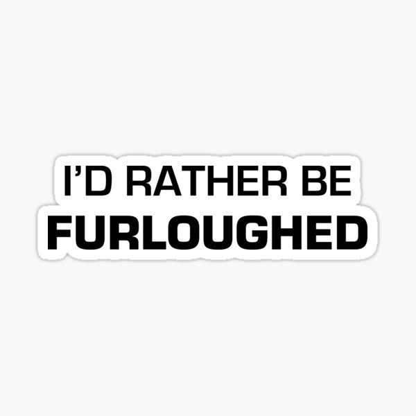 I'd Rather Be Furloughed | Black Print Sticker