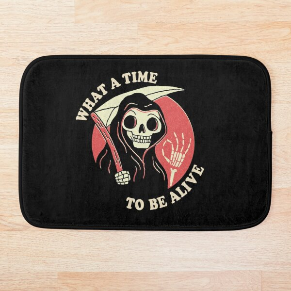 What A Time To Be Alive Bath Mat