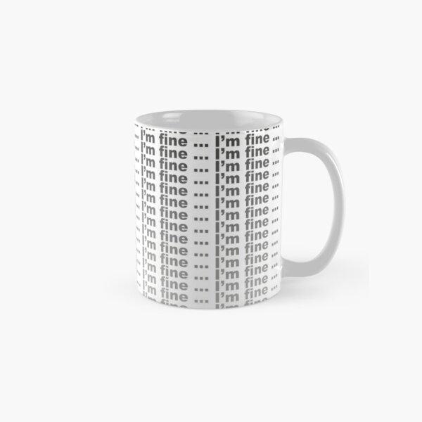 I'm Fine ... Classic Mug