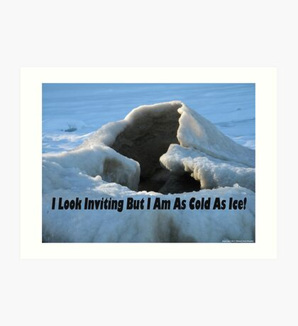 I look inviting but I am cold as ice. Art Print